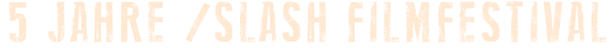 5 Jahre /slash Filmfestival